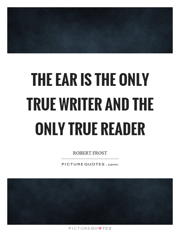 The ear is the only true writer and the only true reader Picture Quote #1