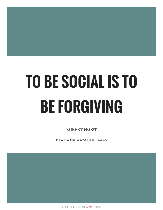 To be social is to be forgiving Picture Quote #1