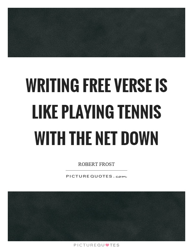 Writing free verse is like playing tennis with the net down Picture Quote #1
