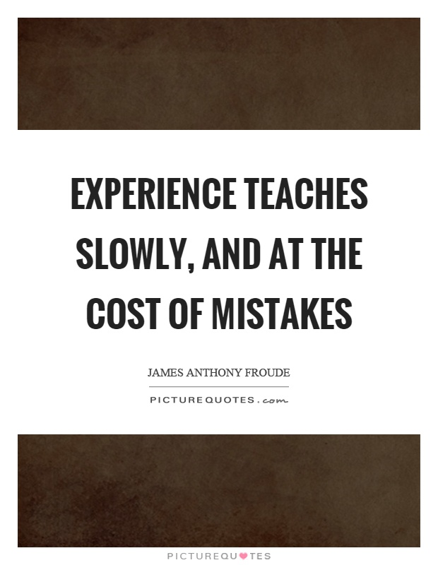 Experience teaches slowly, and at the cost of mistakes Picture Quote #1