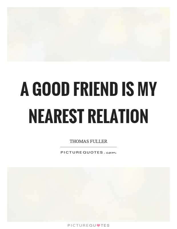 A good friend is my nearest relation Picture Quote #1