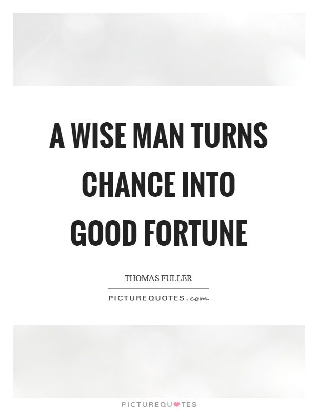 A wise man turns chance into good fortune Picture Quote #1