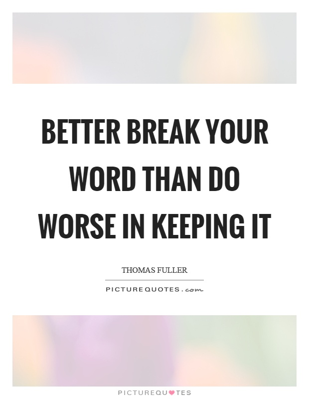 Better Break Your Word Than Do Worse In Keeping It Picture Quotes