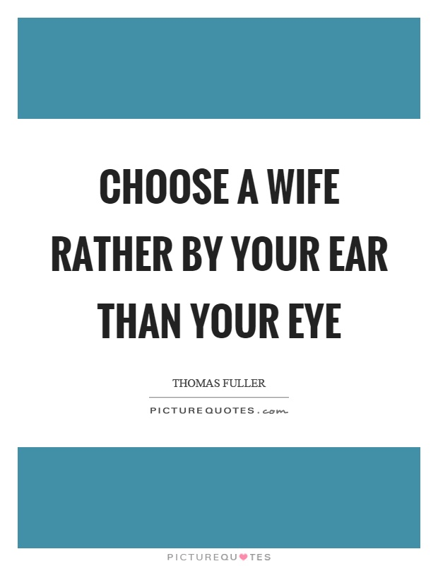 Choose a wife rather by your ear than your eye Picture Quote #1