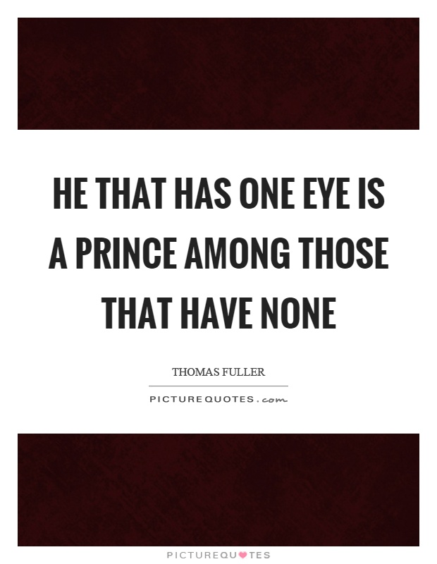 He that has one eye is a prince among those that have none Picture Quote #1