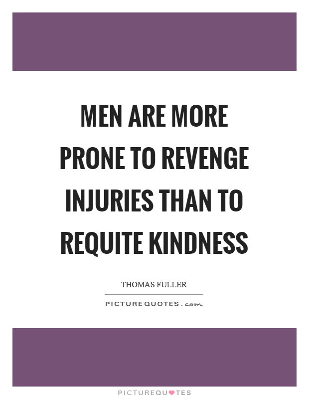 Men are more prone to revenge injuries than to requite kindness Picture Quote #1