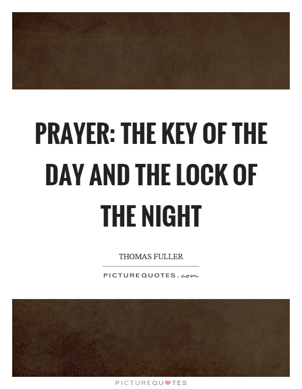 Prayer: the key of the day and the lock of the night Picture Quote #1