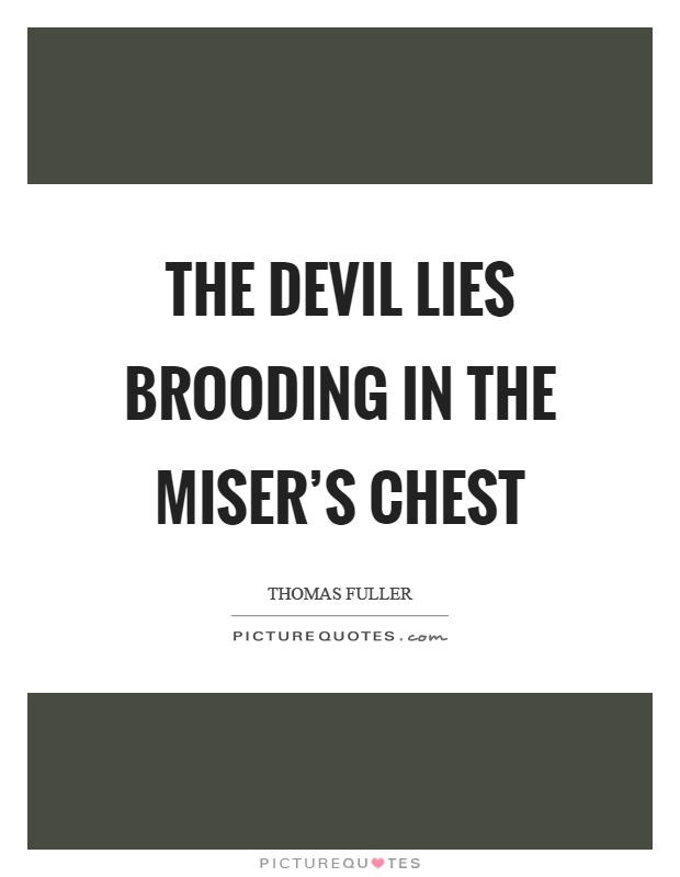 The devil lies brooding in the miser's chest Picture Quote #1