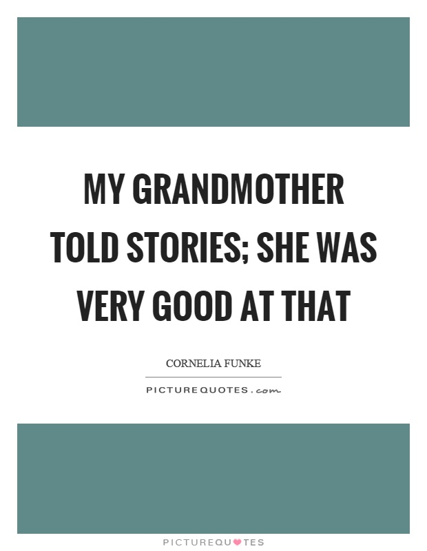 a story told by your grandmother One night, when i was not feeling sleepy, i asked my grandmother to recite me a story it was when she told me this excerpt from her life-when she was young, gi.