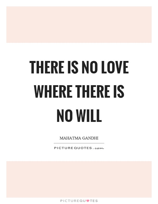 There is no love where there is no will Picture Quote #1
