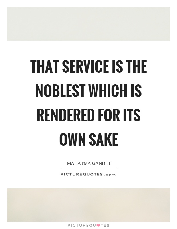 That service is the noblest which is rendered for its own sake Picture Quote #1