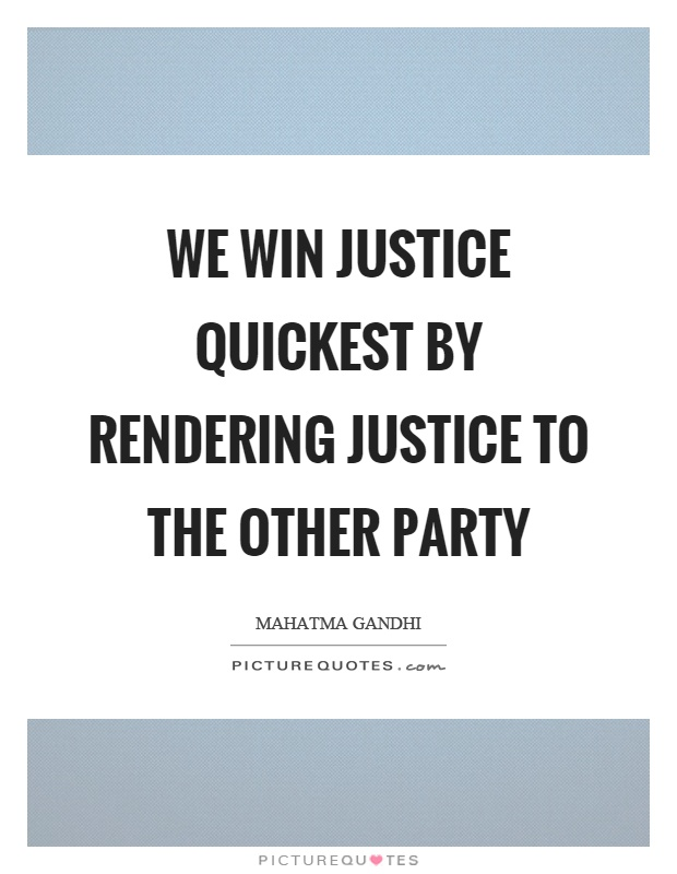 We win justice quickest by rendering justice to the other party Picture Quote #1