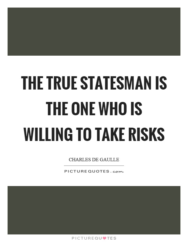 The true statesman is the one who is willing to take risks Picture Quote #1