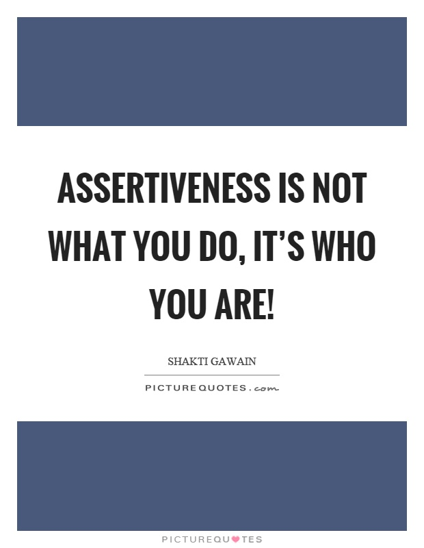 Assertiveness is not what you do, it's who you are! Picture Quote #1