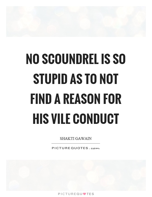 No scoundrel is so stupid as to not find a reason for his vile conduct Picture Quote #1