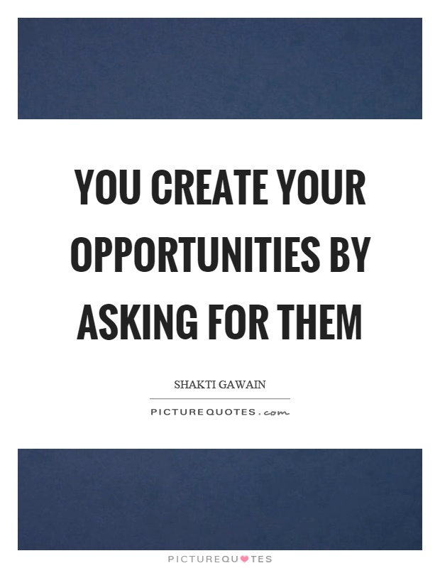 You create your opportunities by asking for them Picture Quote #1