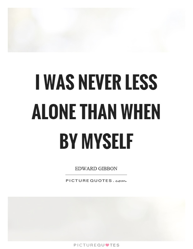 I was never less alone than when by myself Picture Quote #1