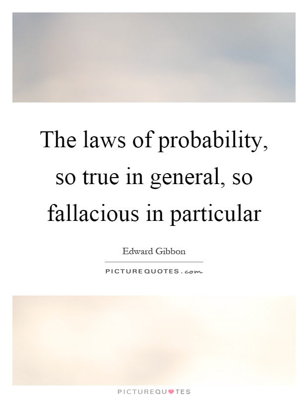 The laws of probability, so true in general, so fallacious in particular Picture Quote #1