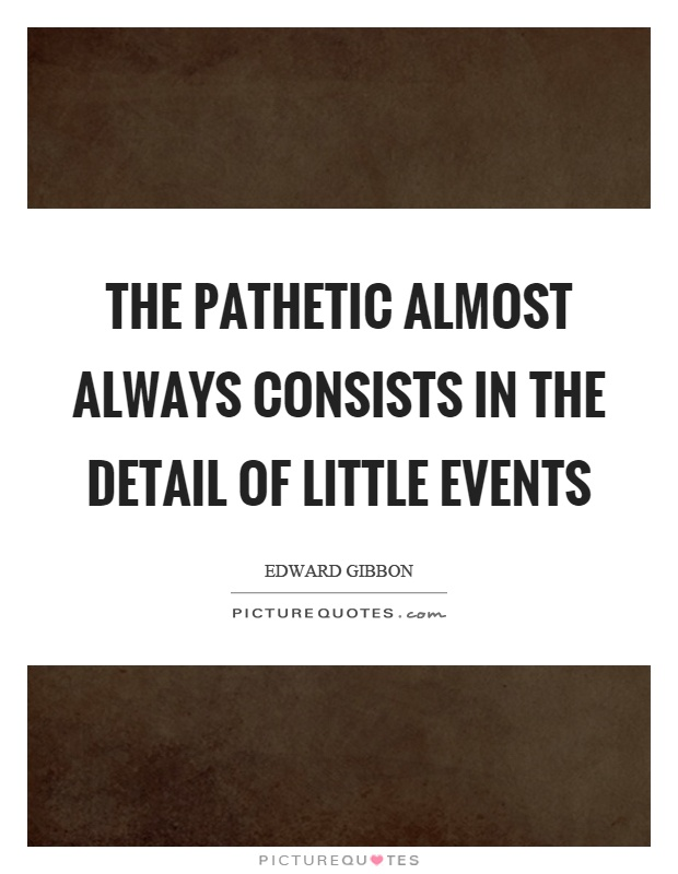 The pathetic almost always consists in the detail of little events Picture Quote #1