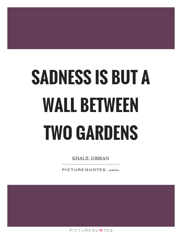 Sadness is but a wall between two gardens Picture Quote #1