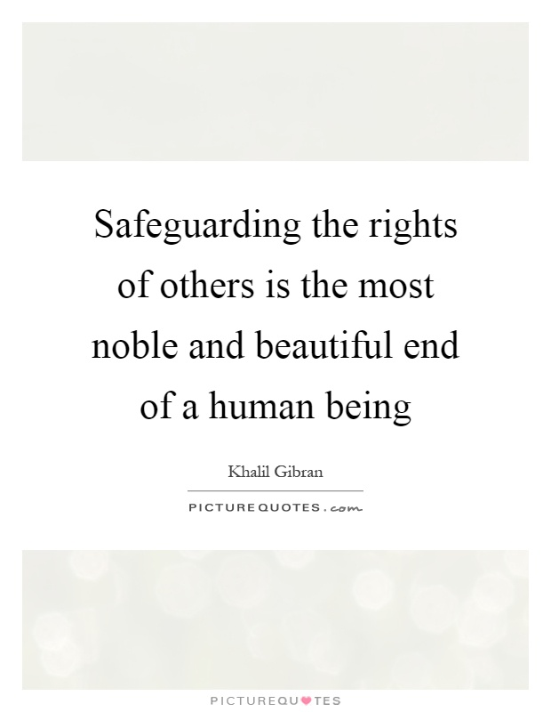 Safeguarding the rights of others is the most noble and beautiful end of a human being Picture Quote #1