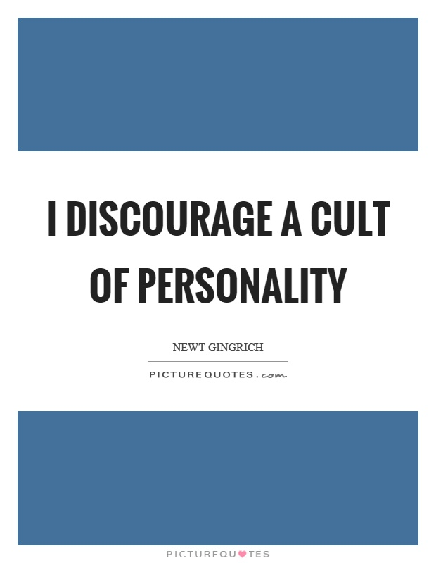 I discourage a cult of personality Picture Quote #1
