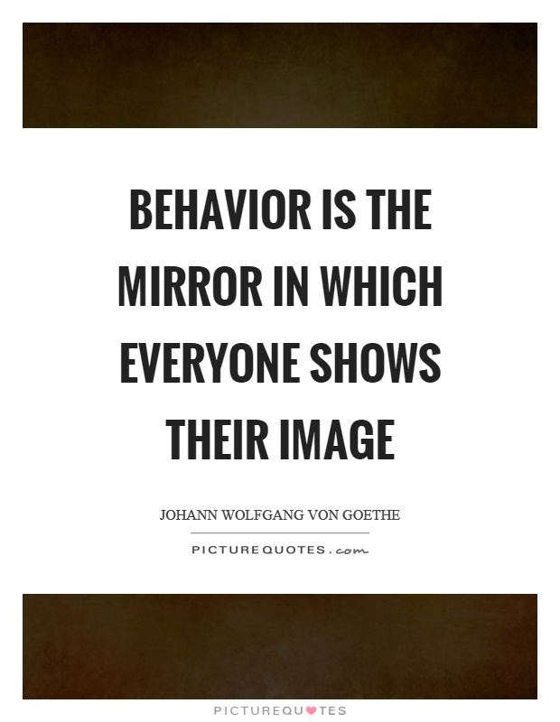 Behavior is the mirror in which everyone shows their image Picture Quote #1