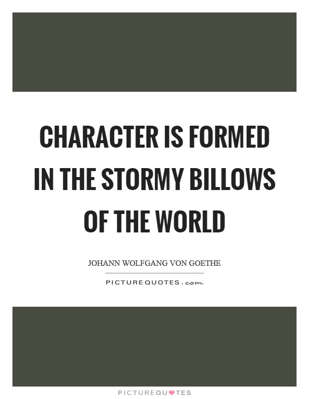 Character is formed in the stormy billows of the world Picture Quote #1