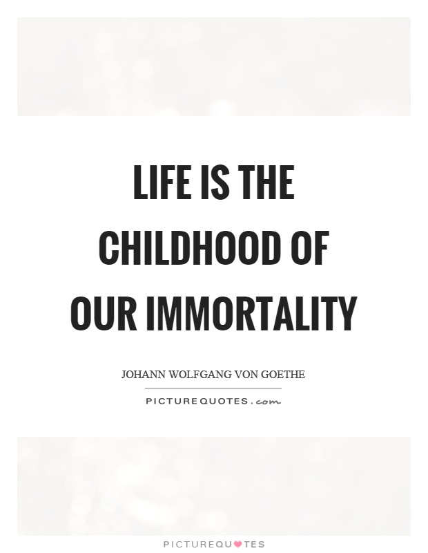 Life is the childhood of our immortality Picture Quote #1