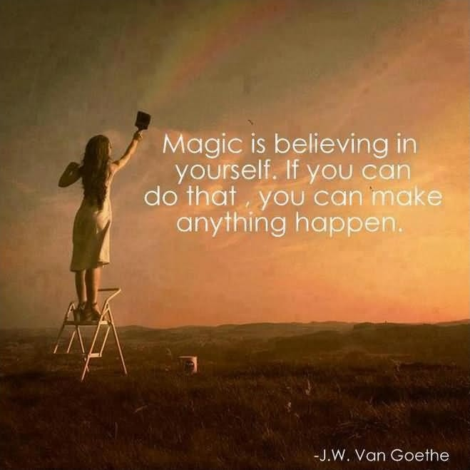 Magic is believing in yourself, if you can do that, you can make anything happen Picture Quote #2