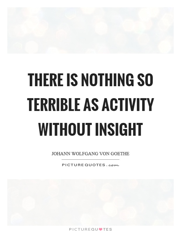 There is nothing so terrible as activity without insight Picture Quote #1