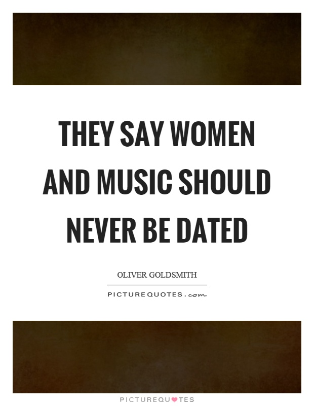 They say women and music should never be dated Picture Quote #1