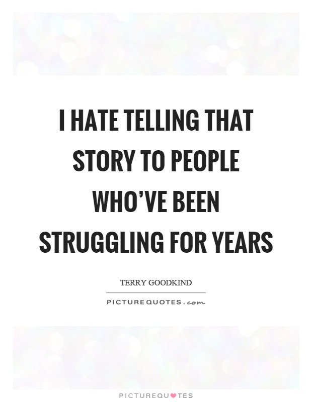 I hate telling that story to people who've been struggling for years Picture Quote #1