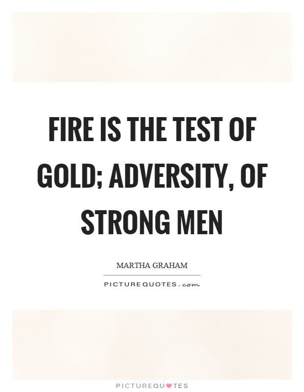 Strong Man Quotes Entrancing Fire Is The Test Of Gold Adversity Of Strong Men  Picture Quotes