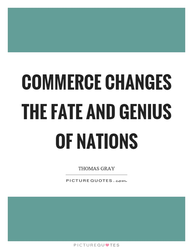 Commerce changes the fate and genius of nations Picture Quote #1