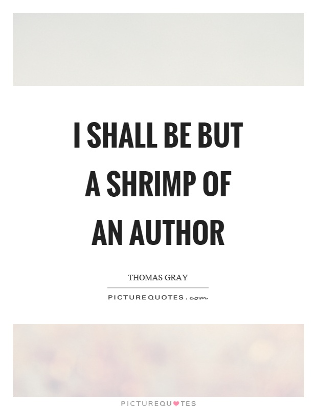 I shall be but a shrimp of an author Picture Quote #1