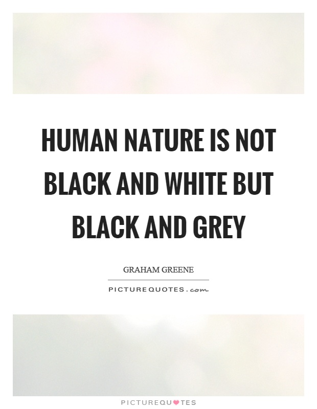 Human nature is not black and white but black and grey Picture Quote #1