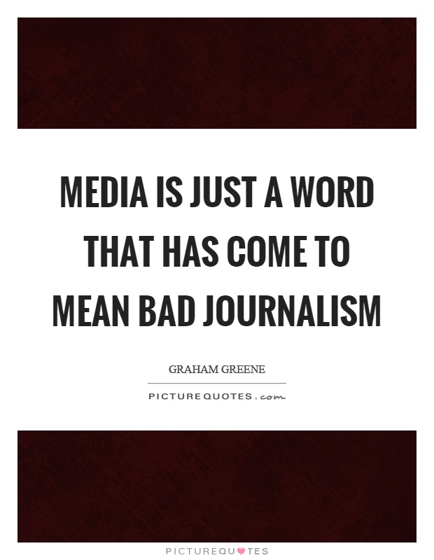 Media is just a word that has come to mean bad journalism Picture Quote #1