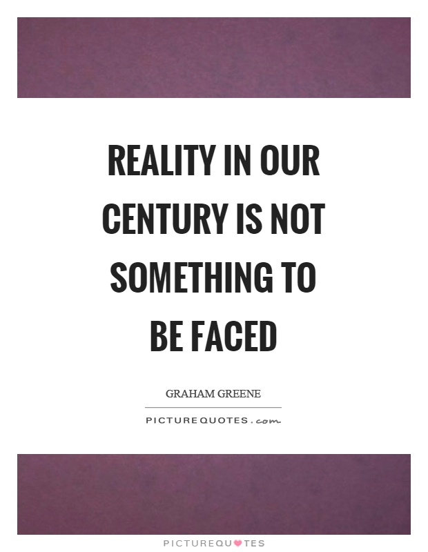 Reality in our century is not something to be faced Picture Quote #1