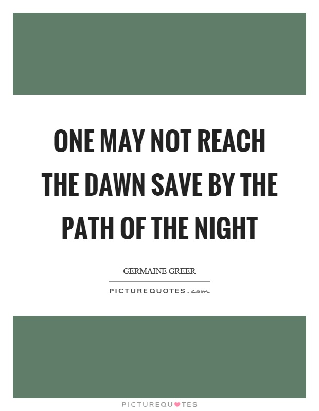 One may not reach the dawn save by the path of the night Picture Quote #1
