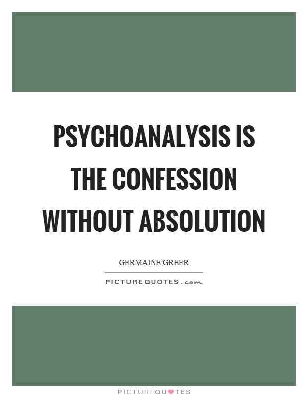 Psychoanalysis is the confession without absolution Picture Quote #1