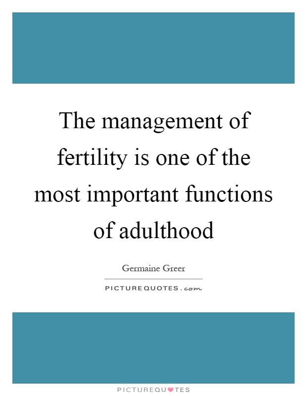 The management of fertility is one of the most important functions of adulthood Picture Quote #1