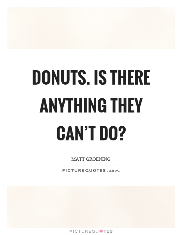 Donuts. Is there anything they can't do? Picture Quote #1