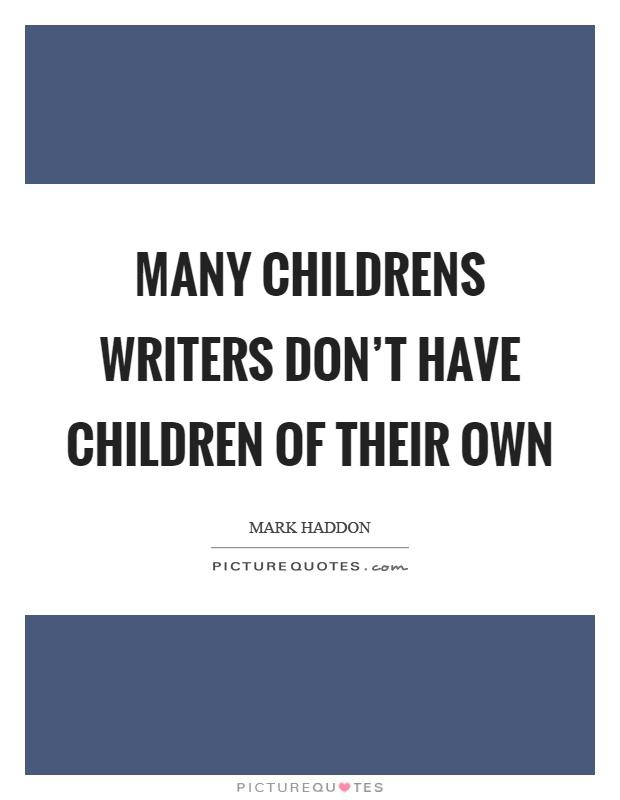 Many childrens writers don't have children of their own Picture Quote #1