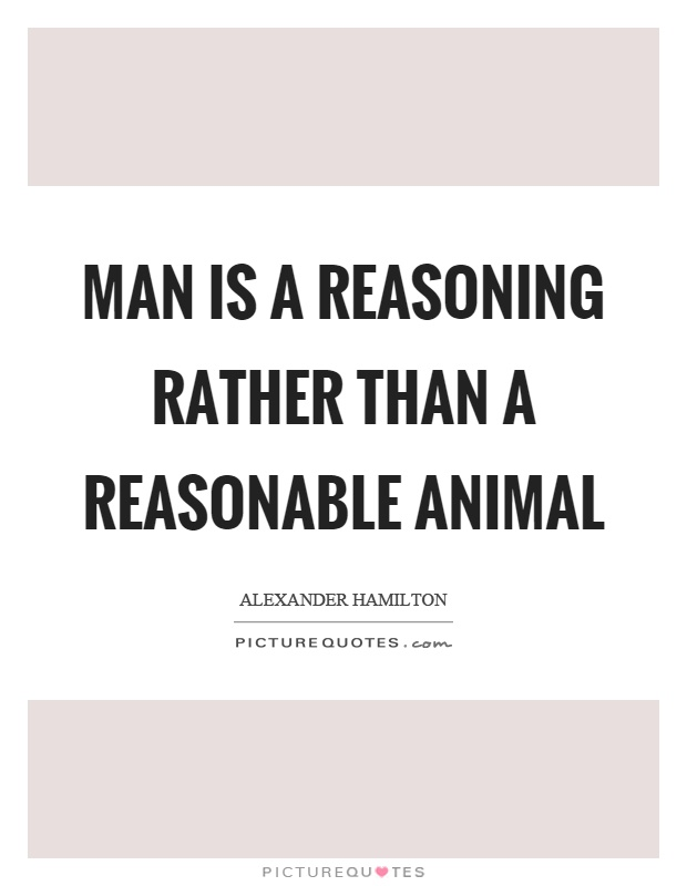 Man is a reasoning rather than a reasonable animal Picture Quote #1