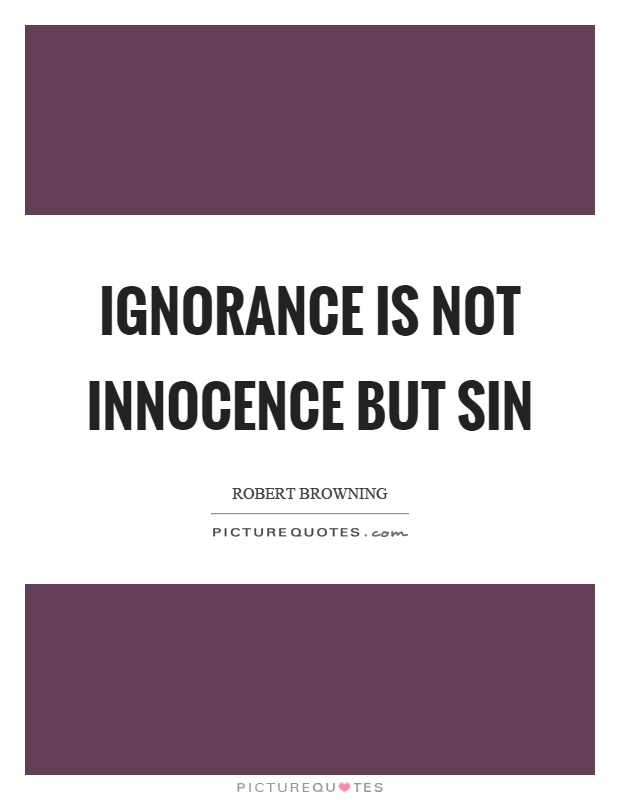 Ignorance is not innocence but sin Picture Quote #1