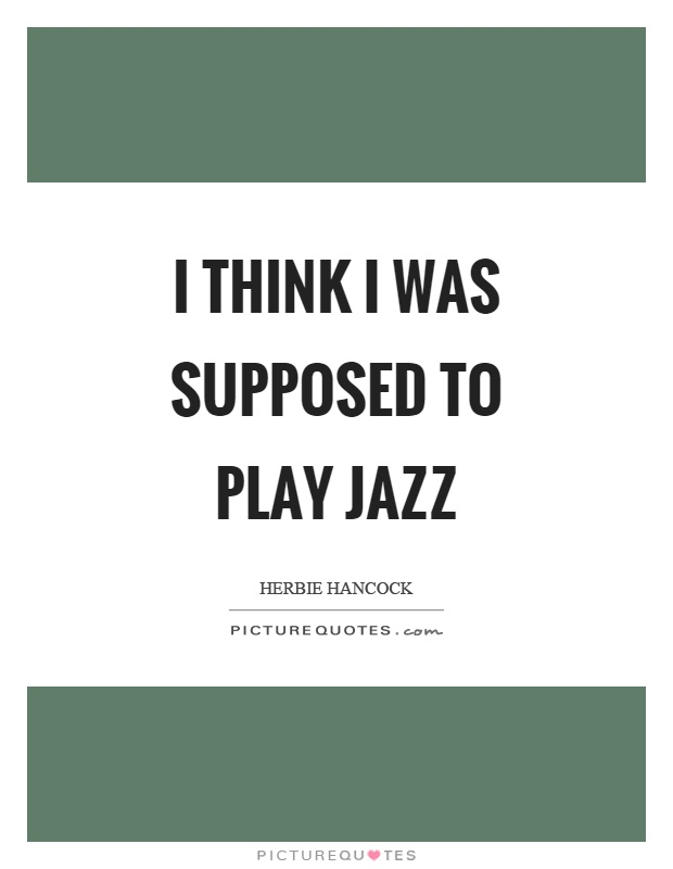 I think I was supposed to play jazz Picture Quote #1
