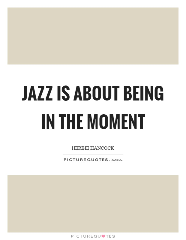 Jazz is about being in the moment Picture Quote #1
