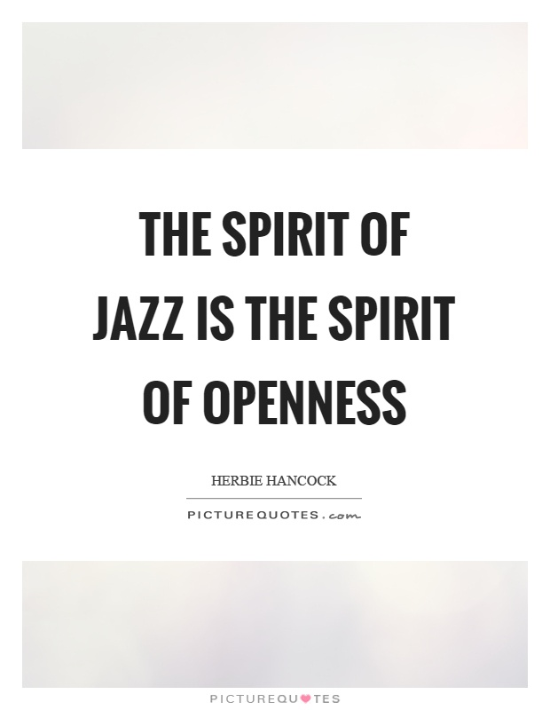 The spirit of jazz is the spirit of openness Picture Quote #1