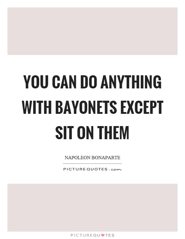 You can do anything with bayonets except sit on them Picture Quote #1